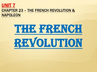 UNIT  7 Chapter  23  �  The French Revolution & Napoleon
