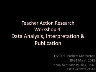 Teacher Action Research Workshop 4: Data Analysis, Interpretation & Publication