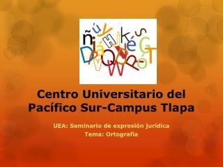 Centro Universitario del Pacífico Sur-Campus Tlapa
