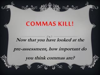 Commas Kill!
