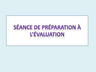 Séance de préparation à l'évaluation