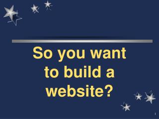 So you want to build a website?
