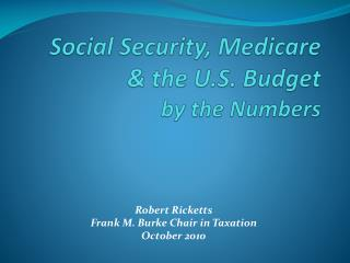 Social Security, Medicare  & the U.S. Budget by the Numbers
