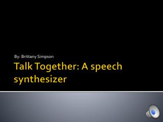 Talk Together: A speech synthesizer