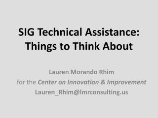 SIG Technical Assistance:   Things to Think About