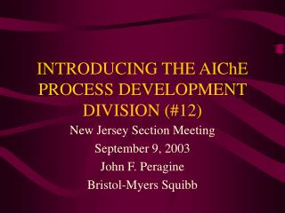 INTRODUCING THE AIChE PROCESS DEVELOPMENT DIVISION 12