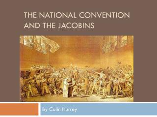 The National Convention and The Jacobins