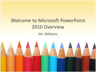 Welcome  to Microsoft PowerPoint 2010  Overview