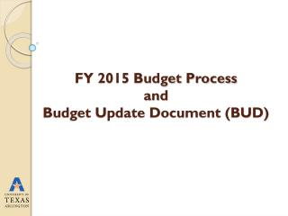 FY 2015 Budget Process and  Budget Update Document (BUD)