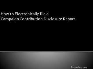 How to Electronically file a  Campaign Contribution Disclosure Report