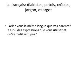 Le  français :  dialectes , patois,  créoles , jargon, et argot