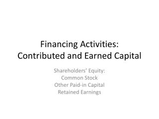 Financing Activities: Contributed and Earned Capital