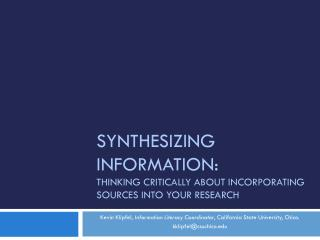 Synthesizing Information: Thinking Critically  about Incorporating Sources into your research