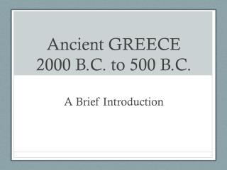 Ancient GREECE 2000 B.C. to 500 B.C.