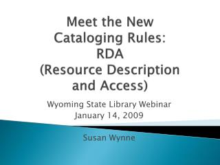 Meet the New  Cataloging Rules:  RDA  (Resource Description  and Access)