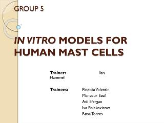 GROUP 5 IN VITRO  MODELS FOR HUMAN MAST CELLS