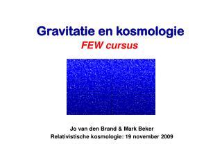Jo van den Brand & Mark Beker Relativistische kosmologie: 19 november 2009