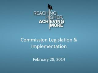 Commission Legislation & Implementation February 28, 2014