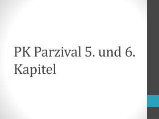 PK Parzival 5. und 6. Kapitel