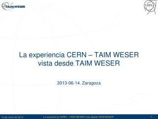 La experiencia CERN – TAIM WESER vista desde TAIM WESER