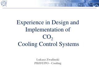 Experience in Design and Implementation of  CO 2  Cooling Control Systems