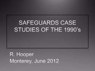 SAFEGUARDS CASE STUDIES OF THE  1990's