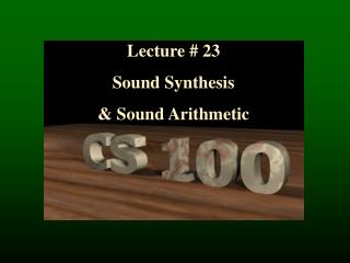 Lecture  #  23 Sound Synthesis & Sound Arithmetic
