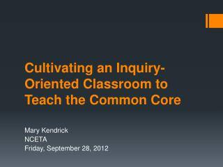 Cultivating an Inquiry-Oriented Classroom  to Teach the  Common Core