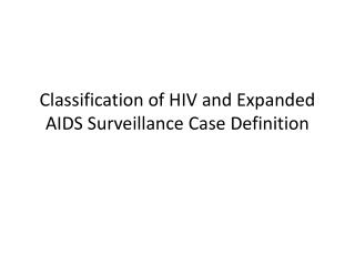 Classification of HIV and Expanded AIDS Surveillance Case Definition