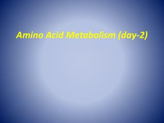 Amino Acid Metabolism (day-2)