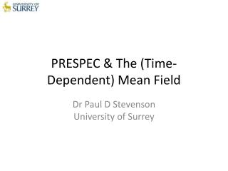 PRESPEC & The (Time-Dependent) Mean Field