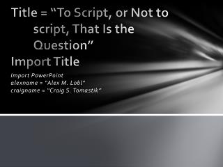 "Title = ""To Script, or Not to 	script, That Is the 	Question"" Import Title"
