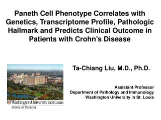 Ta-Chiang  Liu, M.D., Ph.D. Assistant Professor Department of Pathology and Immunology