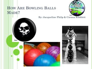 How Are Bowling Balls Made?