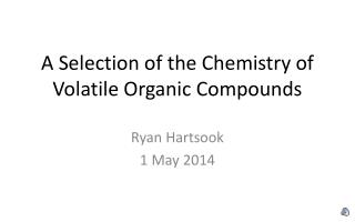 A Selection of the Chemistry of Volatile Organic Compounds