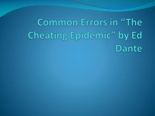 """Common Errors in """"The Cheating Epidemic"""" by  Ed Dante"""