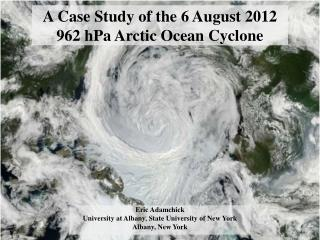 A Case Study of the 6 August 2012  962 hPa Arctic Ocean Cyclone