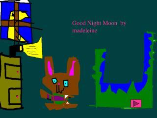 Good Night Moon  by madeleine