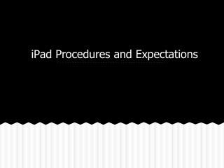 iPad Procedures and Expectations
