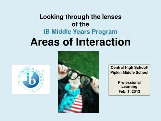 Looking through the lenses of the  IB Middle Years Program  Areas of Interaction