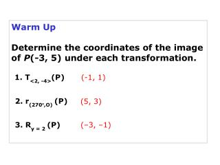 Warm Up Determine the coordinates of the image of  P (-3, 5)  under each transformation.