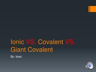 I onic  VS.  Covalent  VS.  Giant Covalent