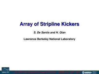 Array of Stripline Kickers S. De Santis and H. Qian Lawrence Berkeley National Laboratory