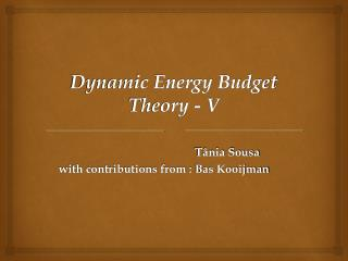 Dynamic Energy Budget Theory - V