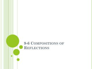 9-6 Compositions of Reflections
