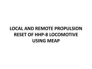 LOCAL AND REMOTE  PROPULSION RESET  OF HHP-8 LOCOMOTIVE USING MEAP