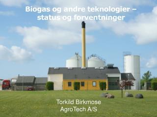 Biogas og andre teknologier – status og forventninger
