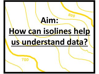 Aim:   How can isolines help us understand data?