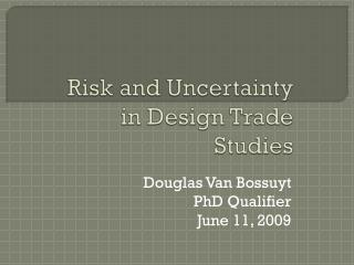 Risk and Uncertainty in Design Trade Studies