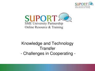 Knowledge and  Technology Transfer  -  Challenges  in  Cooperating  -